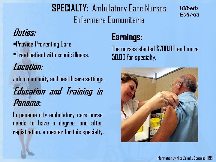 Duties: SPECIALTY: Ambulatory Care Nurses Enfermera Comunitaria Earnings: • Provide Preventing Care. • Treat
