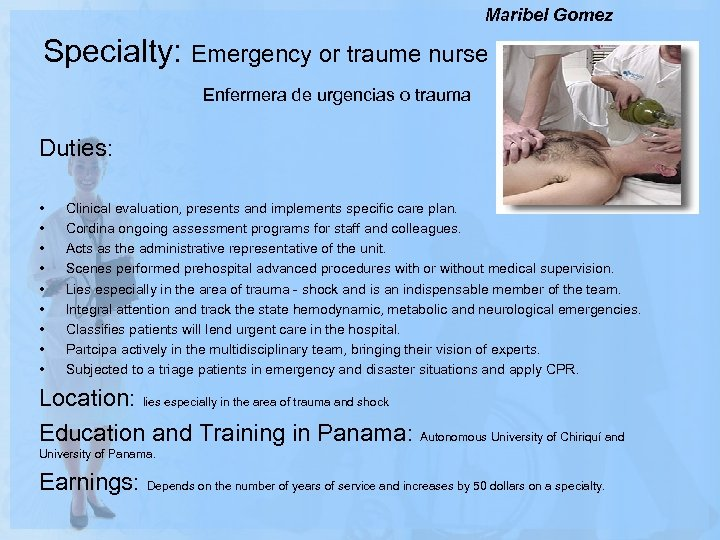 Maribel Gomez Specialty: Emergency or traume nurse Enfermera de urgencias o trauma Duties: •