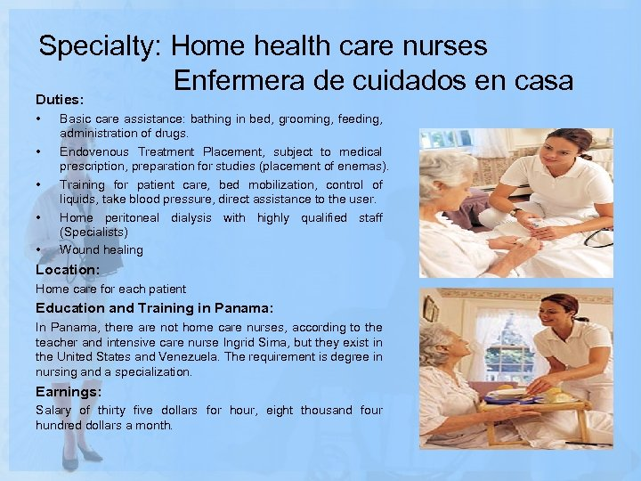 Specialty: Home health care nurses Enfermera de cuidados en casa Duties: • • •