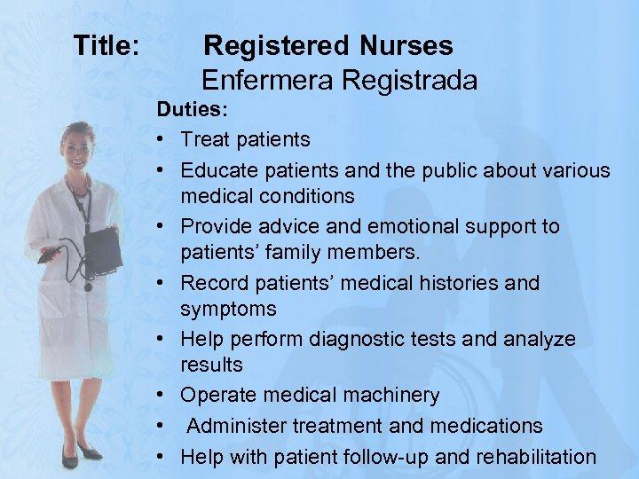 Title: Registered Nurses Enfermera Registrada Duties: • Treat patients • Educate patients and the