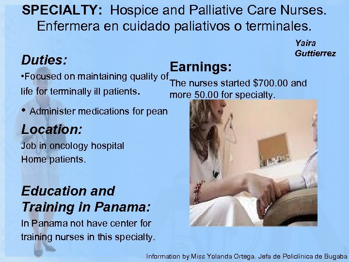 SPECIALTY: Hospice and Palliative Care Nurses. Enfermera en cuidado paliativos o terminales. Duties: Yaira