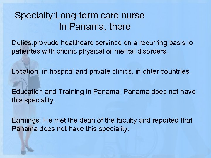 Specialty: Long-term care nurse In Panama, there Duties: provude healthcare servince on a recurring