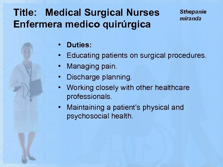 Title: Medical Surgical Nurses Enfermera medico quirúrgica • • • Sthepanie miranda Duties: Educating