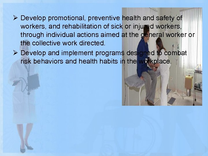 Ø Develop promotional, preventive health and safety of workers, and rehabilitation of sick or