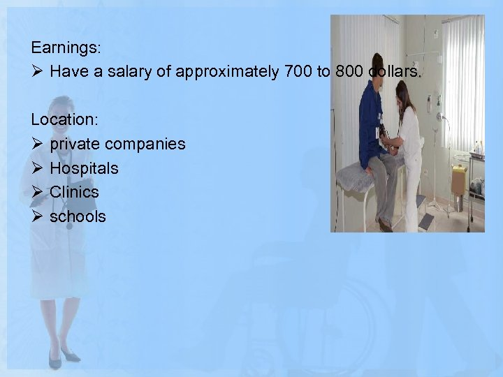 Earnings: Ø Have a salary of approximately 700 to 800 dollars. Location: Ø private