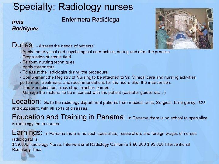 Specialty: Radiology nurses Enfermera Radióloga Irma Rodriguez Duties: - Assess the needs of patients.