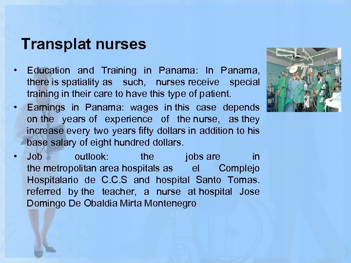Transplat nurses • Education and Training in Panama: In Panama, there is spatiality as