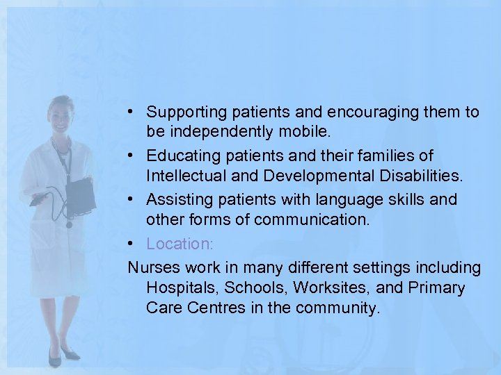 • Supporting patients and encouraging them to be independently mobile. • Educating patients
