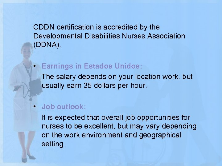 CDDN certification is accredited by the Developmental Disabilities Nurses Association (DDNA). • Earnings in