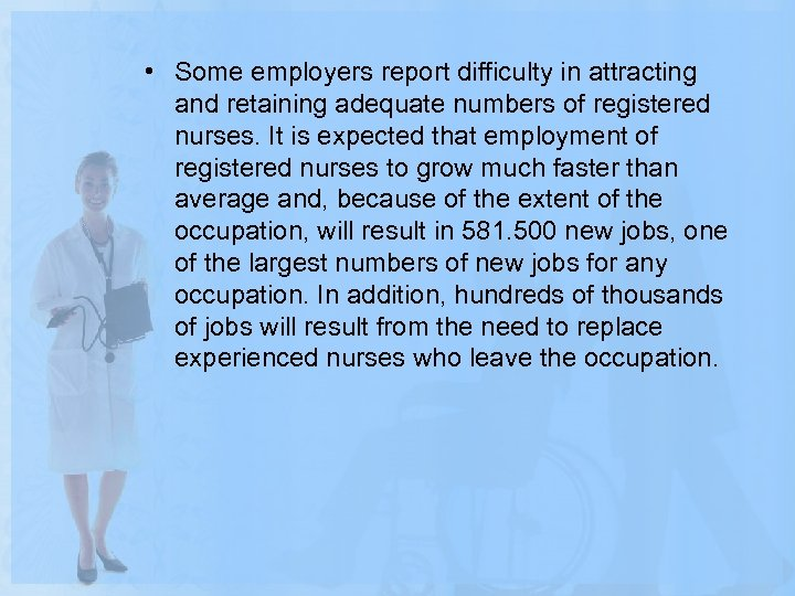 • Some employers report difficulty in attracting and retaining adequate numbers of registered