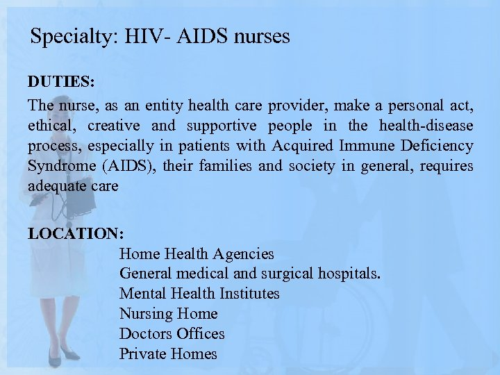 Specialty: HIV- AIDS nurses DUTIES: The nurse, as an entity health care provider, make