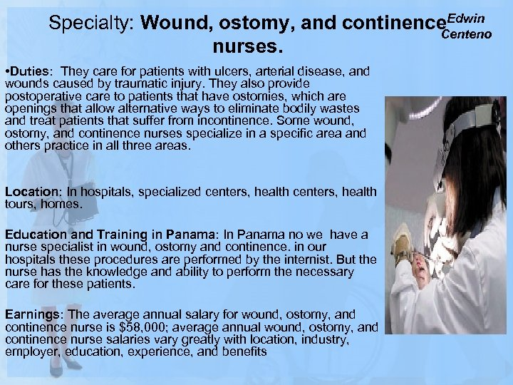 Specialty: Wound, ostomy, and continence. Edwin Centeno nurses. • Duties: They care for patients