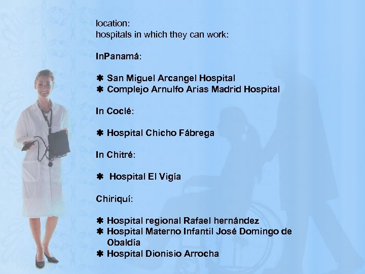 location: hospitals in which they can work: In. Panamá: ß San Miguel Arcangel Hospital