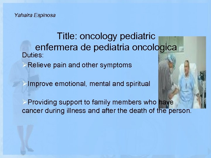 Yahaira Espinosa Title: oncology pediatric enfermera de pediatria oncologica Duties: ØRelieve pain and other