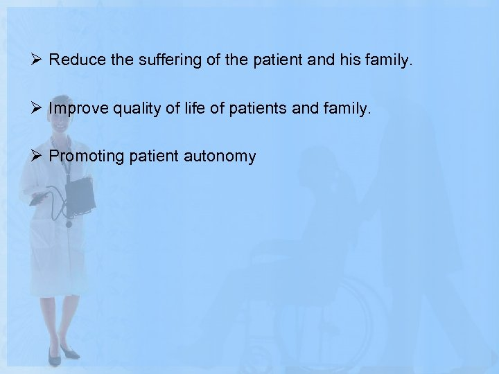 Ø Reduce the suffering of the patient and his family. Ø Improve quality of