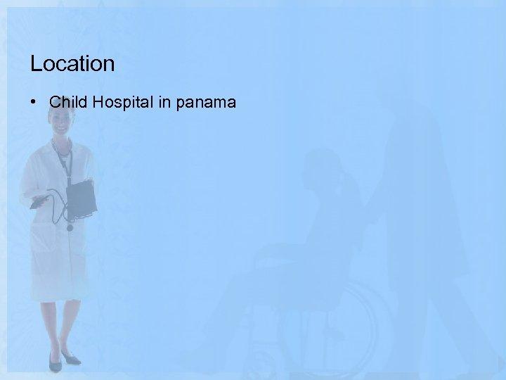 Location • Child Hospital in panama
