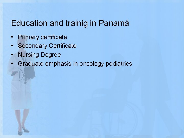 Education and trainig in Panamá • • Primary certificate Secondary Certificate Nursing Degree Graduate
