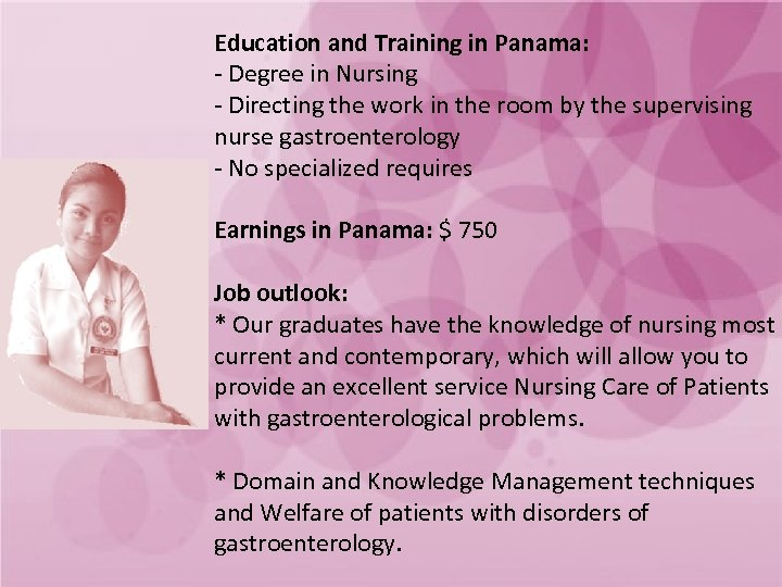 Education and Training in Panama: - Degree in Nursing - Directing the work in