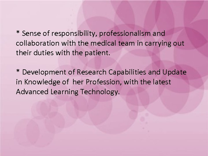 * Sense of responsibility, professionalism and collaboration with the medical team in carrying out