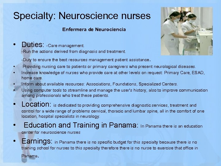 Specialty: Neuroscience nurses Enfermera de Neurociencia • Duties: -Care management. -Run the actions derived