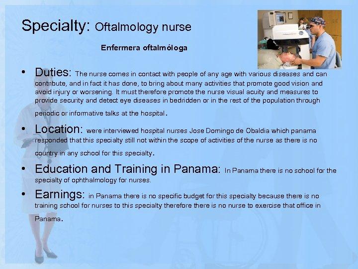 Specialty: Oftalmology nurse Enfermera oftalmóloga • Duties: The nurse comes in contact with people