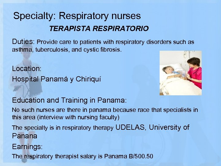 Specialty: Respiratory nurses TERAPISTA RESPIRATORIO Duties: Provide care to patients with respiratory disorders such