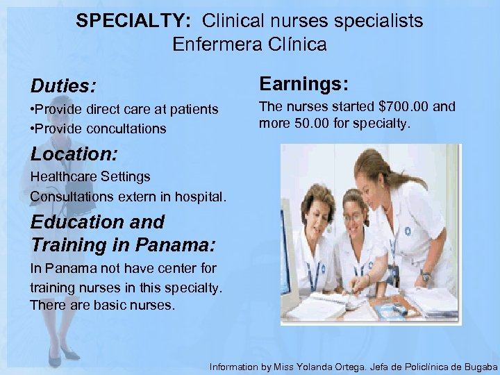 SPECIALTY: Clinical nurses specialists Enfermera Clínica Earnings: Duties: • Provide direct care at patients