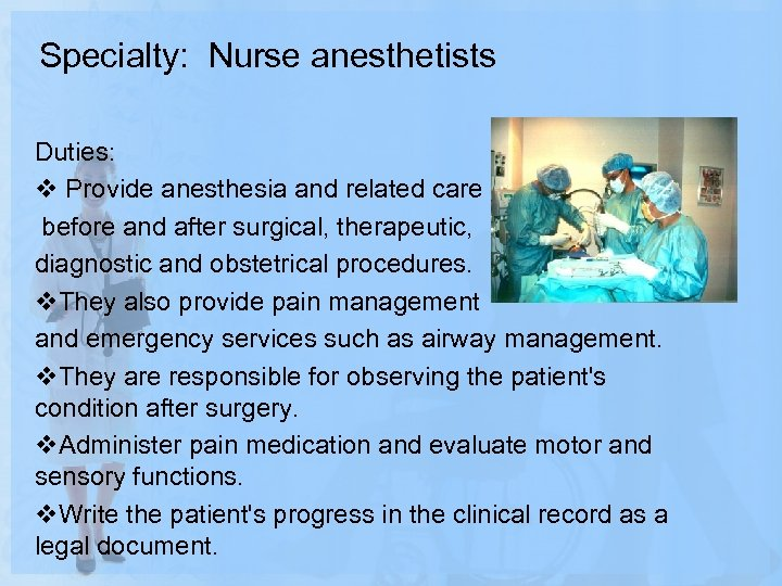 Specialty: Nurse anesthetists Duties: v Provide anesthesia and related care before and after surgical,