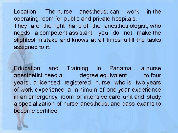 Location: The nurse anesthetist can work in the operating room for public and private