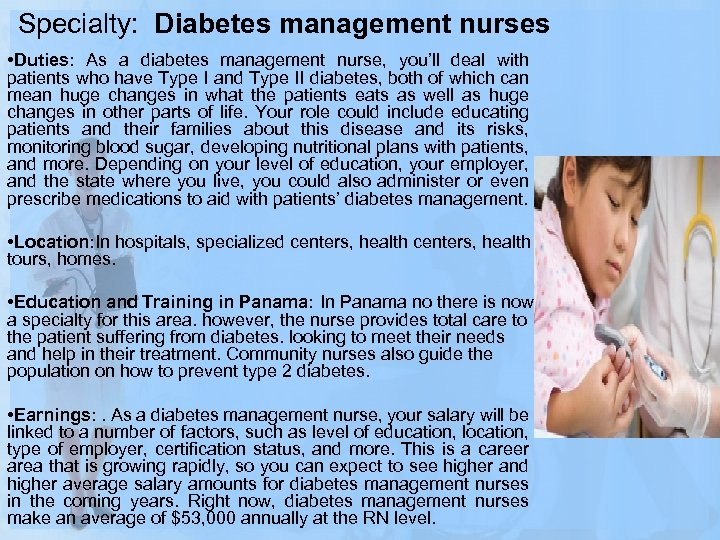 Specialty: Diabetes management nurses • Duties: As a diabetes management nurse, you'll deal with