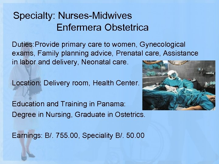 Specialty: Nurses-Midwives Enfermera Obstetrica Duties: Provide primary care to women, Gynecological exams, Family planning