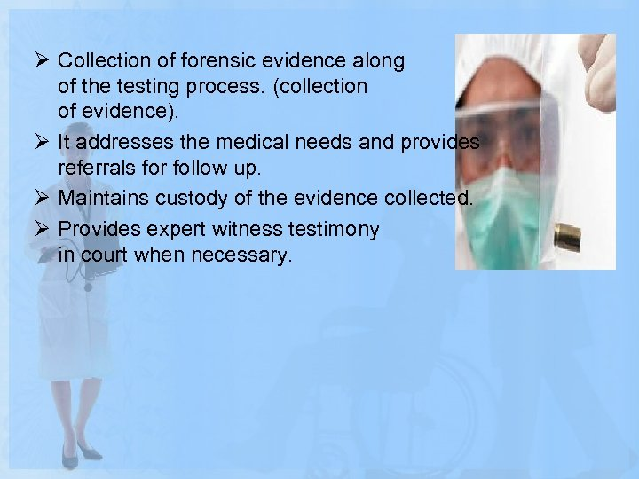 Ø Collection of forensic evidence along of the testing process. (collection of evidence). Ø