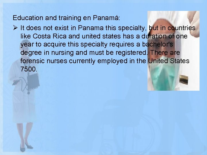 Education and training en Panamá: Ø It does not exist in Panama this specialty,
