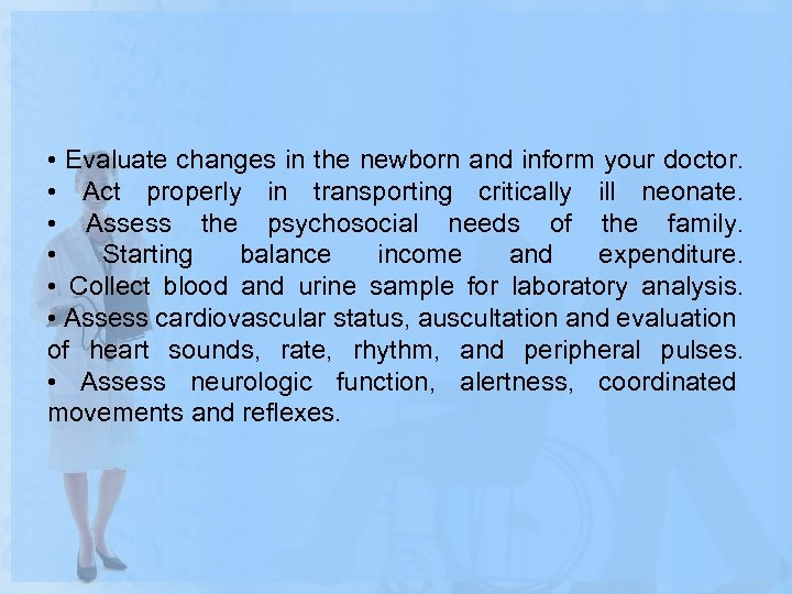 • Evaluate changes in the newborn and inform your doctor. • Act properly