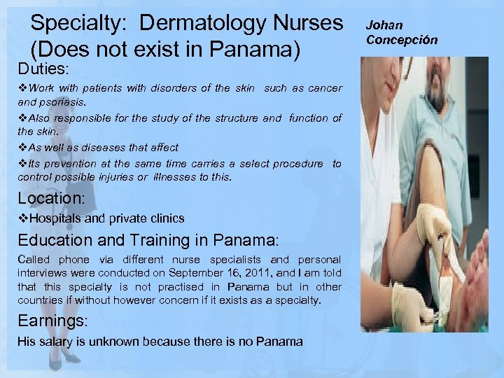 Specialty: Dermatology Nurses (Does not exist in Panama) Duties: v. Work with patients with