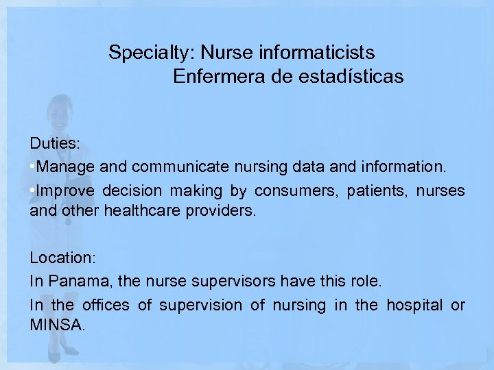 Specialty: Nurse informaticists Enfermera de estadísticas Duties: • Manage and communicate nursing data and