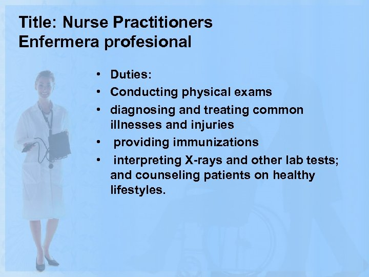 Title: Nurse Practitioners Enfermera profesional • Duties: • Conducting physical exams • diagnosing and