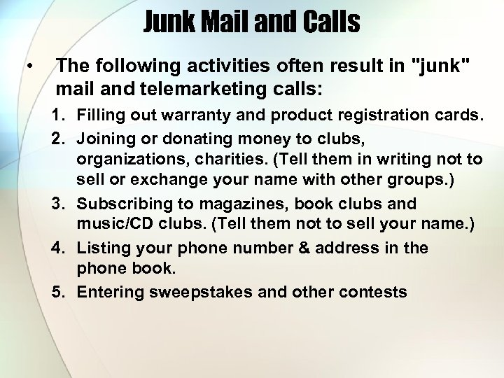 Junk Mail and Calls • The following activities often result in