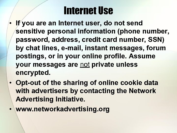 Internet Use • If you are an Internet user, do not send sensitive personal