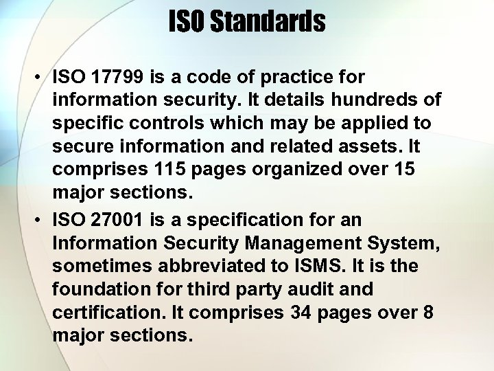 ISO Standards • ISO 17799 is a code of practice for information security. It