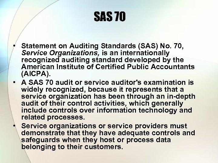 SAS 70 • Statement on Auditing Standards (SAS) No. 70, Service Organizations, is an