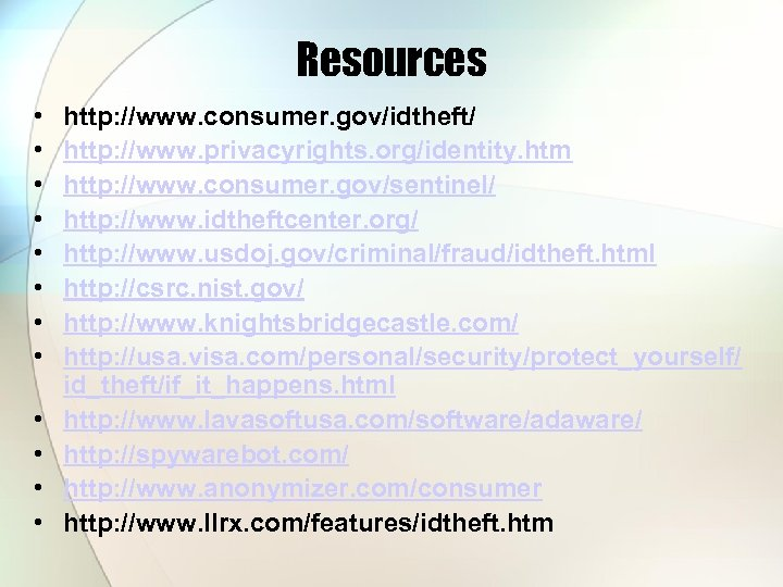 Resources • • • http: //www. consumer. gov/idtheft/ http: //www. privacyrights. org/identity. htm http:
