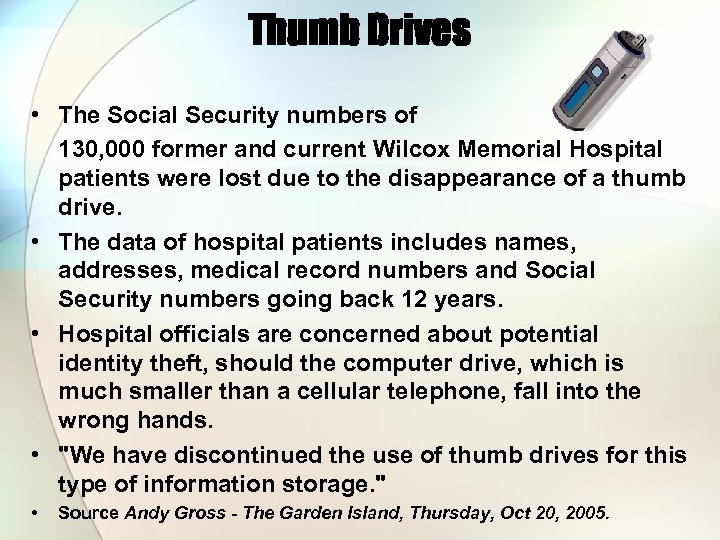 Thumb Drives • The Social Security numbers of 130, 000 former and current Wilcox