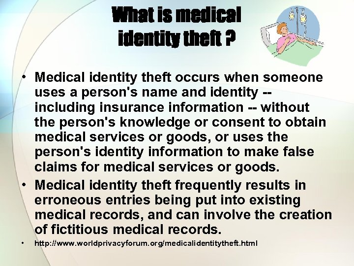 What is medical identity theft ? • Medical identity theft occurs when someone uses
