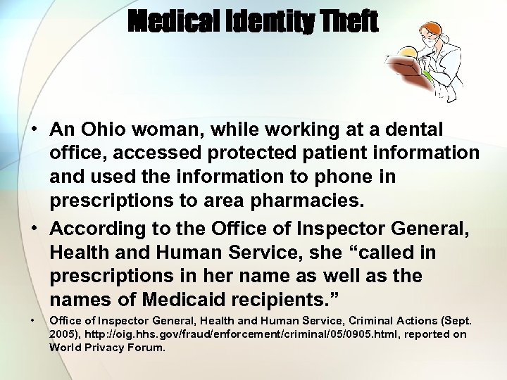 Medical Identity Theft • An Ohio woman, while working at a dental office, accessed
