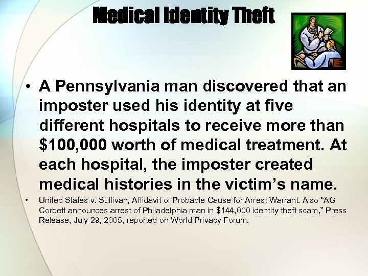 Medical Identity Theft • A Pennsylvania man discovered that an imposter used his identity