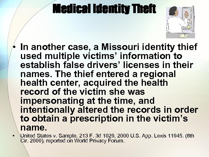 Medical Identity Theft • In another case, a Missouri identity thief used multiple victims'