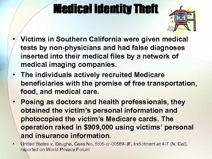 Medical Identity Theft • Victims in Southern California were given medical tests by non-physicians
