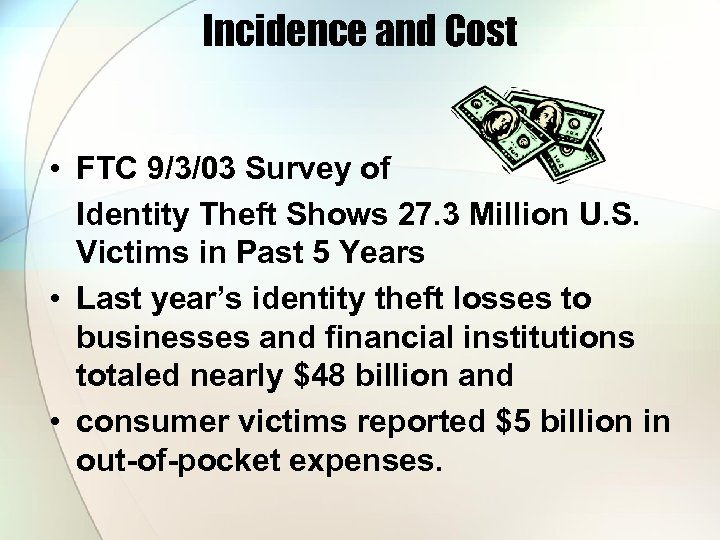 Incidence and Cost • FTC 9/3/03 Survey of Identity Theft Shows 27. 3 Million