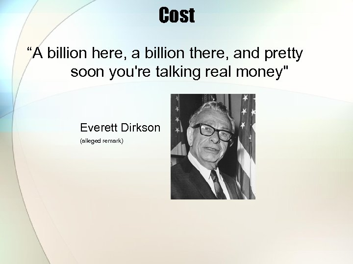 """Cost """"A billion here, a billion there, and pretty soon you're talking real money"""